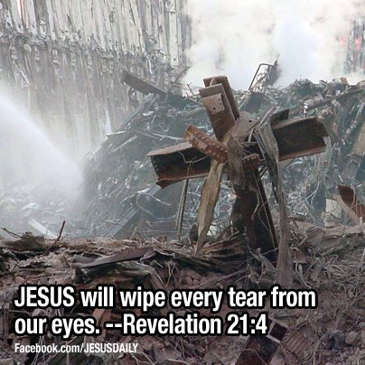 Jesus will wipe every tear from our eyes. - Revelation 21:4   Never Forget